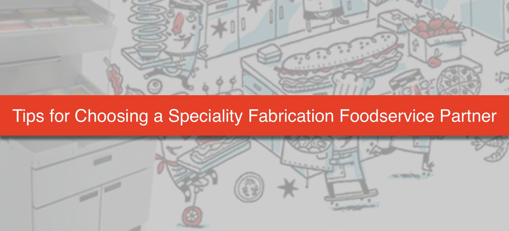 Tips for Choosing a Specialty Fabrication Foodservice Partner.png