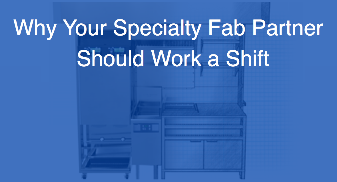 Why Your Specialty Fab Partner Should Work a Shift.png